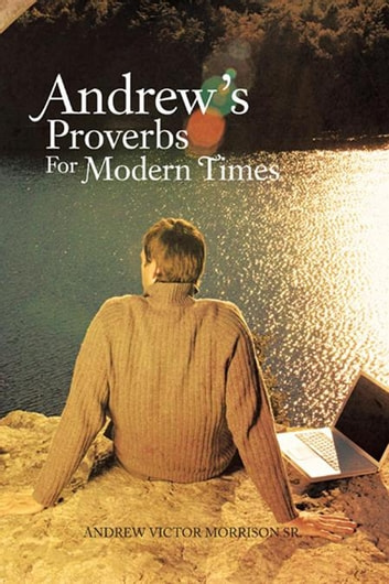 Andrew'S Proverbs for Modern Times ebook by Andrew Victor Morrison Sr.