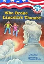 Capital Mysteries #5: Who Broke Lincoln's Thumb? ebook by Ron Roy, Timothy Bush