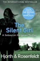 The Silent Girl ebook by Michael Hjorth, Hans Rosenfeldt