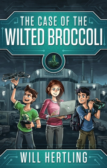The Case of the Wilted Broccoli ebook by Will Hertling