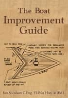 The Boat Improvement Guide ebook by Ian Nicolson, C. Eng. FRINA Hon. MIIMS