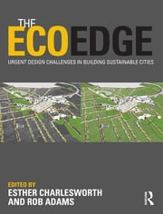The EcoEdge - Urgent Design Challenges in Building Sustainable Cities ebook by Esther Charlesworth,Rob Adams