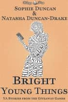 Bright Young Things: Young Adult Speculative Fiction Stories From The Wittegen Press Giveaway Games eBook by Sophie Duncan, Natasha Duncan-Drake