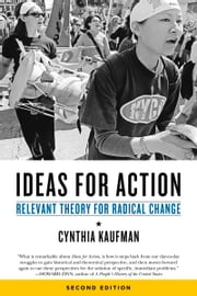 Ideas for Action - Relevant Theory for Radical Change ebook by Cynthia Kaufman