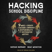 Hacking School Discipline - 9 Ways to Create a Culture of Empathy and Responsibility Using Restorative Justice audiobook by Nathan Maynard, Brad Weinstein