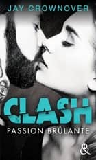 Clash T1 : Passion brûlante - Après Marked Men, la nouvelle série New Adult de Jay Crownover ebook by Jay Crownover