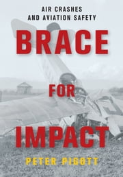 Brace for Impact - Air Crashes and Aviation Safety ebook by Peter Pigott