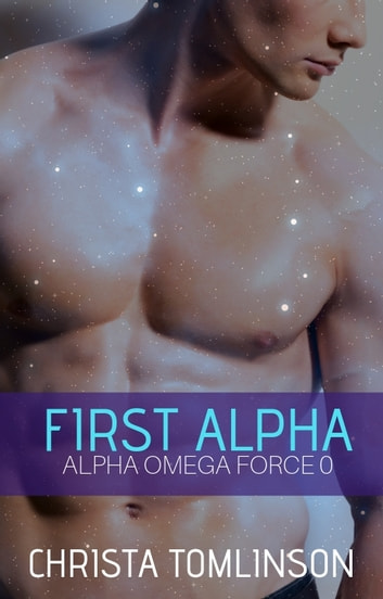First Alpha - Alpha Omega Force Prequel ebook by Christa Tomlinson