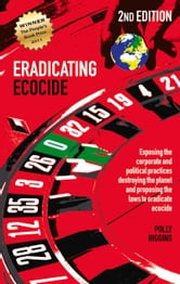 Eradicating Ecocide 2nd edition - Exposing the Corporate and Political Practices Destroying the Planet and Proposing the Laws to Eradicate Ecocide ebook by Polly Higgins