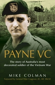 Payne VC: The Story Of Australia's Most Decorated Soldier from the Vietnam War ebook by Colman Mike