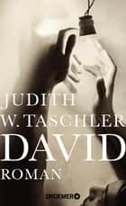 David - Roman ebook by Judith W. Taschler