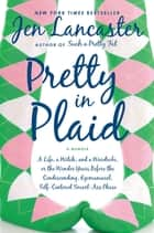 Pretty in Plaid - A Life, A Witch, and a Wardrobe, or, the Wonder Years Before the Condescending,Egomaniacal, Self-Centered Smart-Ass Phase ebook by Jen Lancaster