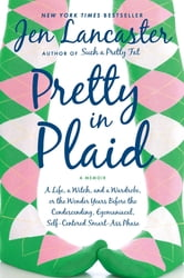 Pretty in Plaid - A Life, A Witch, and a Wardrobe, or, the Wonder Years Before the Condescending, Egomaniacal, Self-Centered Smart-Ass Phase ebook by Jen Lancaster