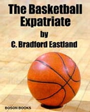 The Basketball Expatriate ebook by Eastland, Bradford C.