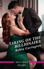 Taking on the Billionaire ebook by Robin Covington