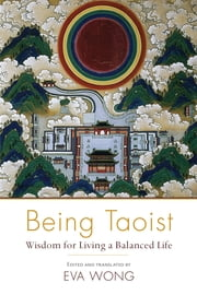 Being Taoist - Wisdom for Living a Balanced Life ebook by Eva Wong