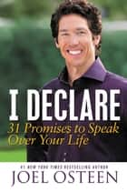 I Declare - 31 Promises to Speak Over Your Life ebook by Joel Osteen