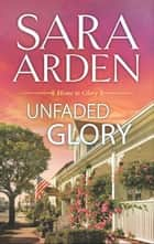 Unfaded Glory ebook by Sara Arden