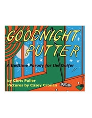 Goodnight Putter - A Bedtime Parody for the Golfer ebook by Chris Fuller