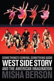Something's Coming, Something Good: West Side Story and the American Imagination ebook by Berson, Misha