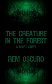 The Creature in the Forest ebook by Rem Oscuro