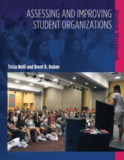 Assessing and Improving Student Organizations - Student Workbook ebook by Tricia Nolfi,Brent D. Ruben