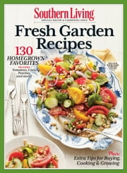 SOUTHERN LIVING Fresh Garden Recipes - 130 Homegrown Favorites ebook by The Editors of Southern Living