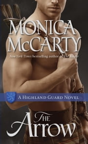 The Arrow - A Highland Guard Novel ebook by Monica McCarty