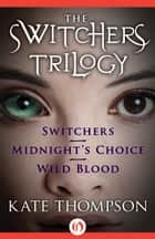 The Switchers Trilogy ebook by Kate Thompson