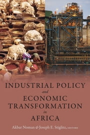 Industrial Policy and Economic Transformation in Africa ebook by Akbar Noman,Joseph E. Stiglitz