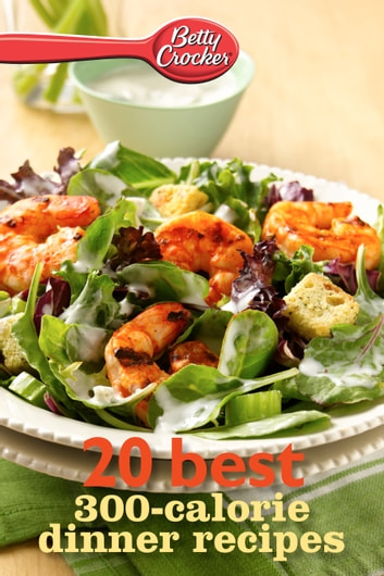Betty Crocker 20 Best 300-Calorie Dinner Recipes ebook by Betty Crocker