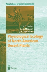 Physiological Ecology of North American Desert Plants ebook by Stanley D. Smith,Russell K. Monson,Jay E. Anderson