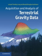 Acquisition and Analysis of Terrestrial Gravity Data ebook by Professor Leland Timothy Long,Ronald Douglas Kaufmann