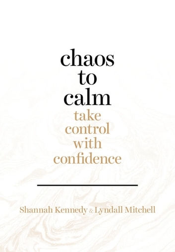 Chaos to Calm - Take Control with Confidence ebook by Shannah Kennedy,Lyndall Mitchell