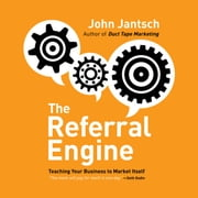 The Referral Engine - Teaching Your Business to Market Itself audiobook by John Jantsch