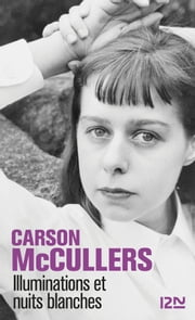 Illuminations et nuits blanches eBook by Carlos L. DEWS, Carson MCCULLERS, Jacques TOURNIER