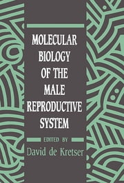 Molecular Biology of the Male Reproductive System ebook by David de Kretser