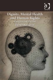 Dignity, Mental Health and Human Rights - Coercion and the Law ebook by Professor Brendan Kelly