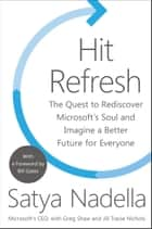 Hit Refresh - The Quest to Rediscover Microsoft's Soul and Imagine a Better Future for Everyone ebook by Satya Nadella, Greg Shaw, Jill Tracie Nichols,...