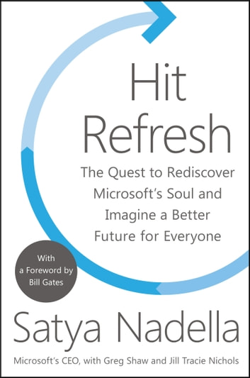 Hit refresh ebook by satya nadella 9780062652515 rakuten kobo hit refresh the quest to rediscover microsofts soul and imagine a better future for everyone fandeluxe Choice Image