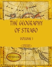 The Geography of Strabo : Volume I (Illustrated) ebook by Strabo