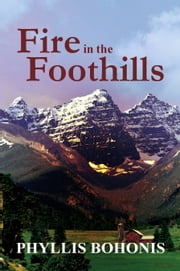 Fire in the Foothills ebook by Phyllis Bohonis