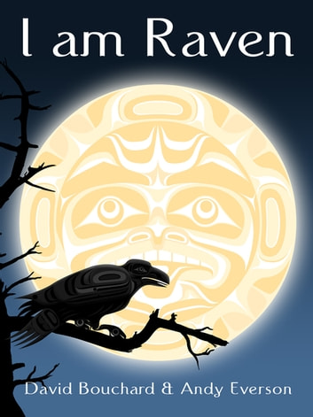 I am Raven - A Story of Discovery ebook by David Bouchard