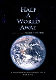 Half A World Away: A Love Least Expected ebook by Lee E. Carter