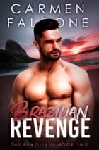 Brazilian Revenge - The Brazilians, #2 ebook by Carmen Falcone