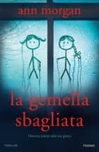 La gemella sbagliata ebook by Ann Morgan
