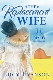 The Replacement Wife - A Mail Order Bride Romance ebook by Lucy Evanson