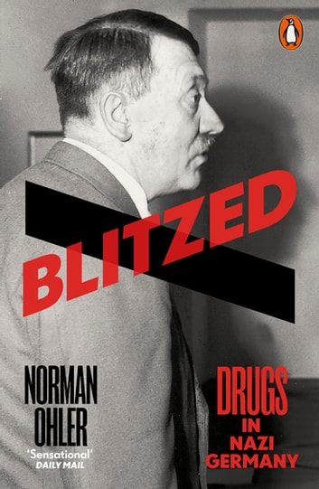 Blitzed - Drugs in Nazi Germany ebook by Norman Ohler