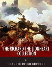 The Richard the Lionheart Collection ebook by Richard I, David Hume, Charles River Editors