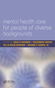 Mental Health Care for People of Diverse Backgrounds - The Epidemiologically Based Needs Assessment Reviews, Vol 1 ebook by Julia D. Buckner, Yezzennya Castro, Norman Ellis